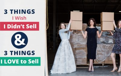 3 Things I Wish I Didn't Sell & 3 Things I Love to Sell