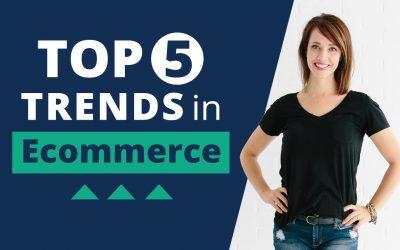 Top 5 Trends in Ecommerce