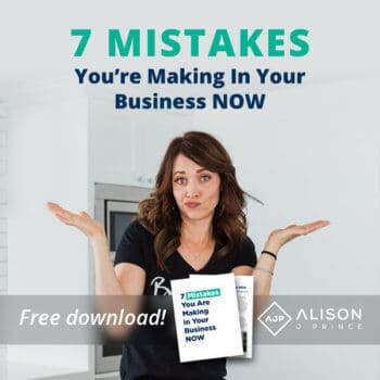 7 Business Makes You're Making Now - Alison Prince shares what they are and how to fix them.
