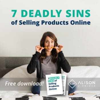 Alison Prince shares the 7 Deadly Sins of E-Commerce. Get a Free Download now.