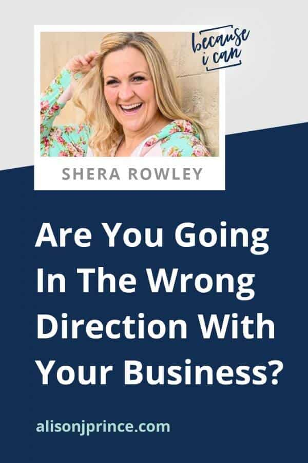 Are you going in the wrong direction with your business? Ecommerce expert Alison J. Prince interviews entrepreneur Shera Rowley.