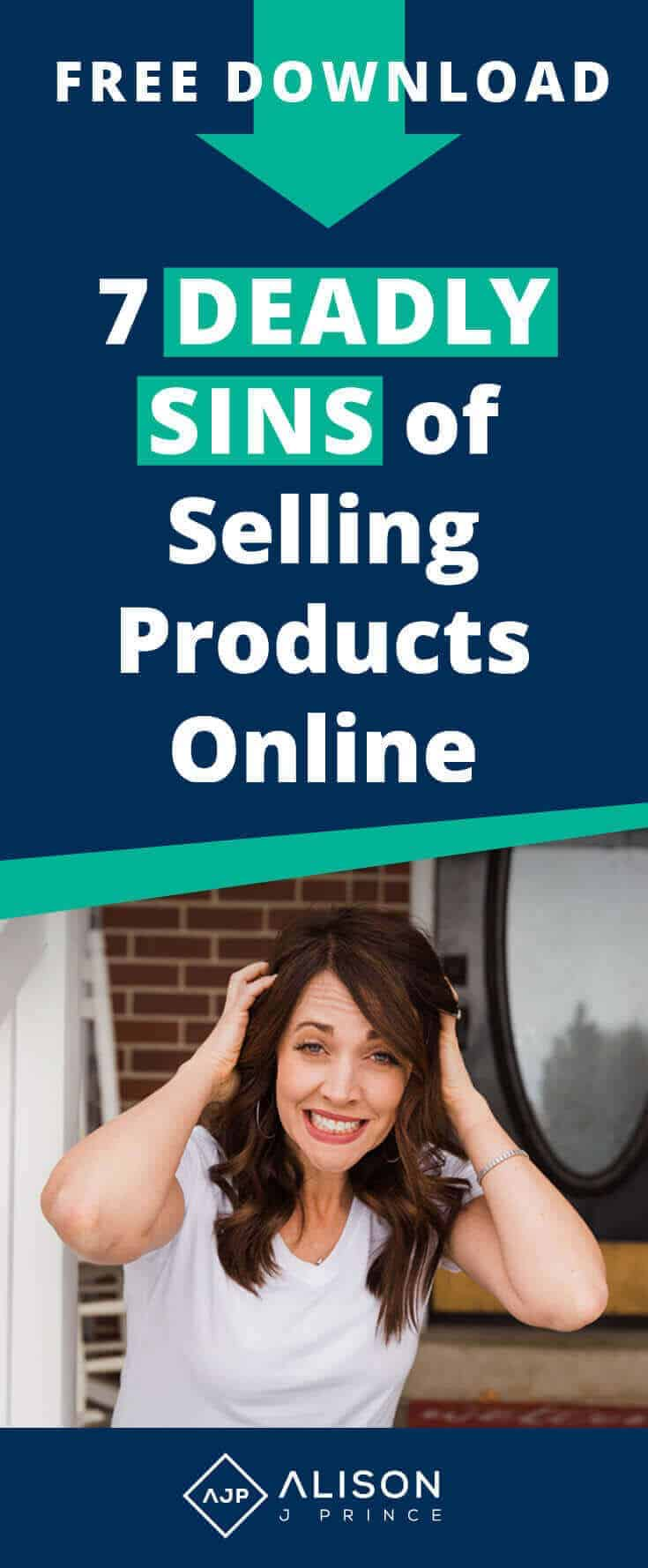 Alison J. Prince shares the 7 Deadly Since of E-Commerce. Learn what to do--and what not to do--as you sell products online.