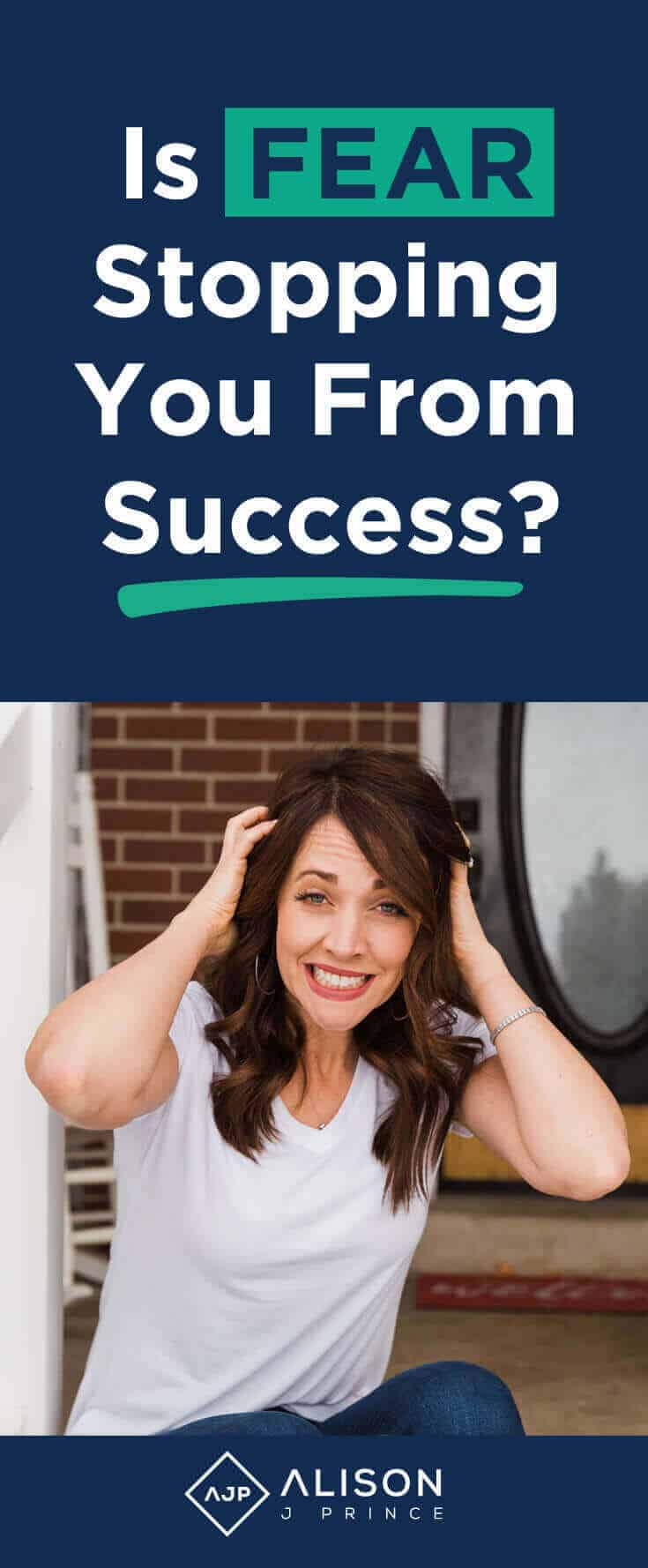 Overcome fear to increase your opportunities for success by Alison J. Prince